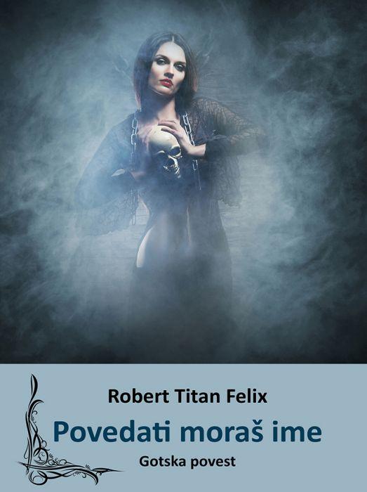 Robert Titan Felix: Povedati moraš ime: gotska povest