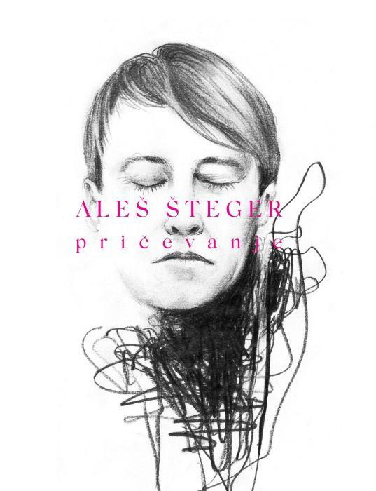 Aleš Šteger: Pričevanje