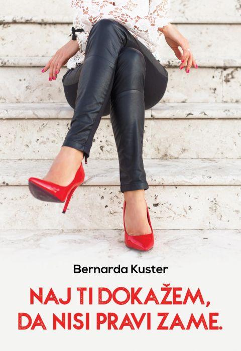 Bernarda Kuster: Naj ti dokažem, da nisi pravi zame