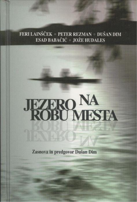 Lainšček Feri,Rezman Peter,Dim Dušan,Babačić Esad,Hudales Jože: Jezero na robu mesta