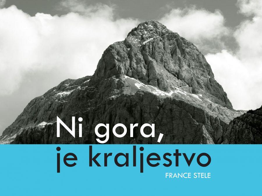 France Stele: Ni gora, je kraljestvo