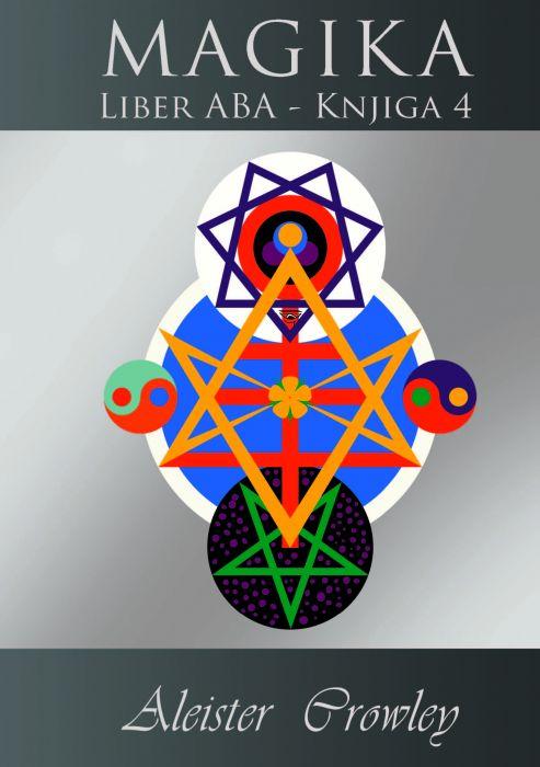 Aleister Crowley: MAGIKA Liber ABA – Knjiga 4