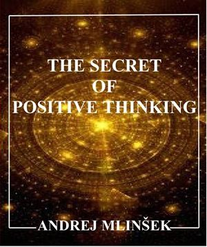 Andrej Mlinšek: The secret of positive thinking