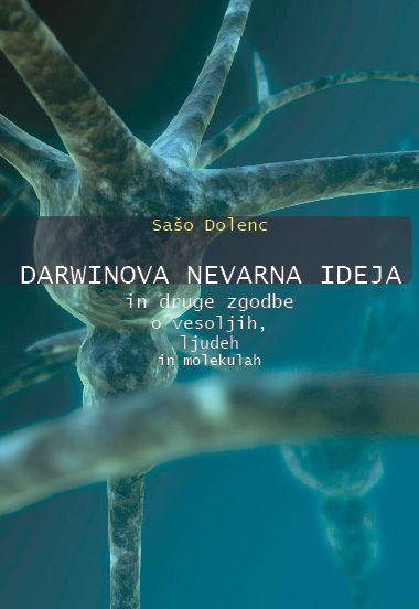 Sašo Dolenc: Darwinova nevarna ideja in druge zgodbe o vesoljih, ljudeh in molekulah