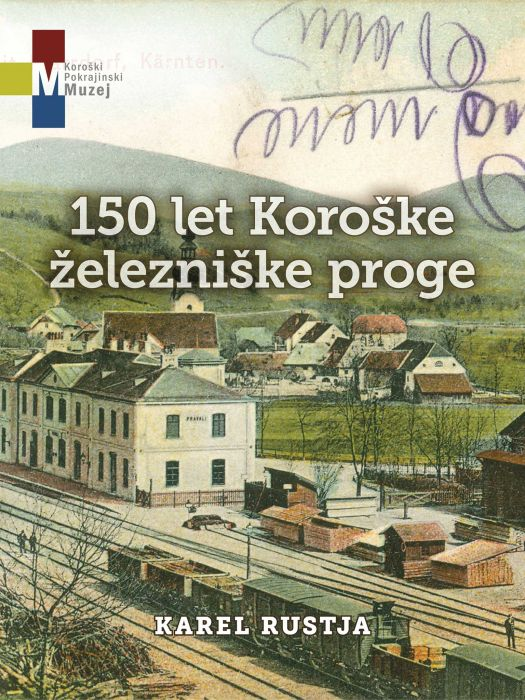 Karel Rustja: 150 let Koroške železniške proge