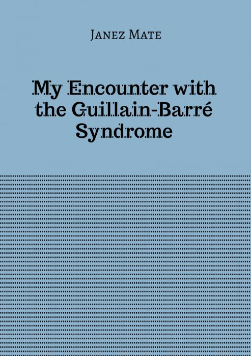 Janez Mate: My Encounter with the Guillain-Barré Syndrome