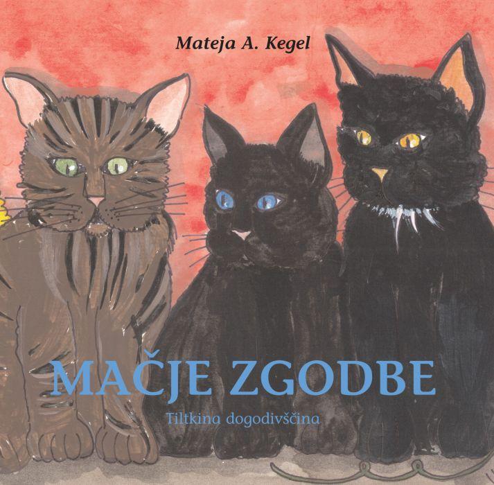Mateja A. Kegel: Mačje zgodbe: Tiltkina dogodivščina