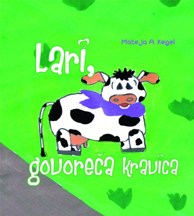 Mateja A. Kegel: Lari, govoreča kravica