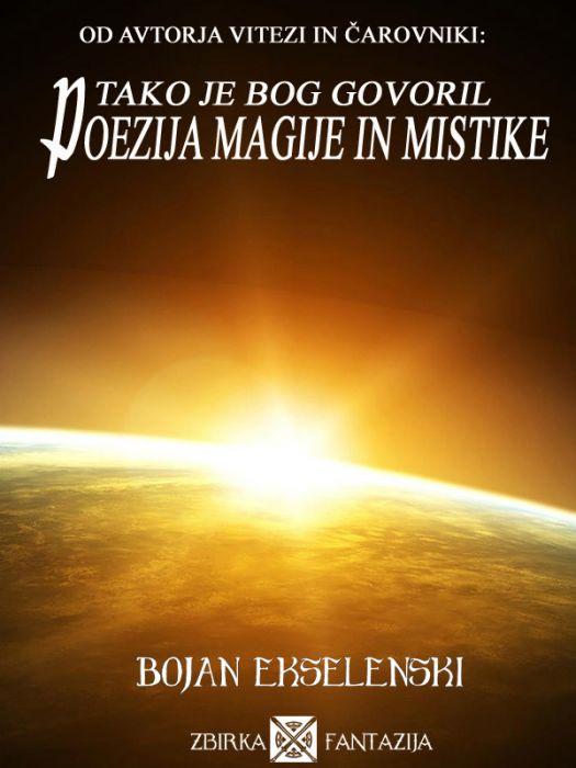 Bojan Ekselenski: Poezija magije in mistike: Tako je bog govoril