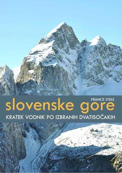France Stele, besedilo in fotografije: Slovenske gore - kratek vodnik po izbranih dvatisočakih