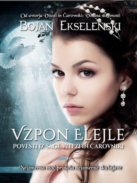 Bojan  Ekselenski: Vzpon Elejle - Povesti iz sage Vitezi in Čarovniki