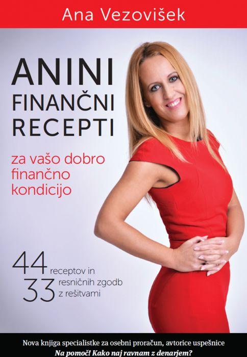 Ana Vezovišek: Anini finančni recepti: za vašo dobro finančno kondicijo