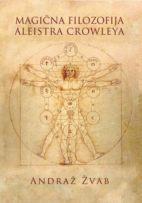 Andraž Žvab: Magična Filozofija Aleistra Crowleya