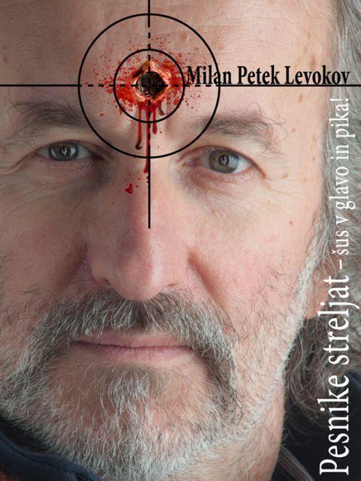 Milan Petek Levokov: Pesnike streljat – šus v glavo in pika!