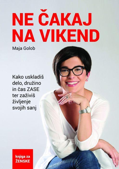Maja Golob: Ne čakaj na vikend