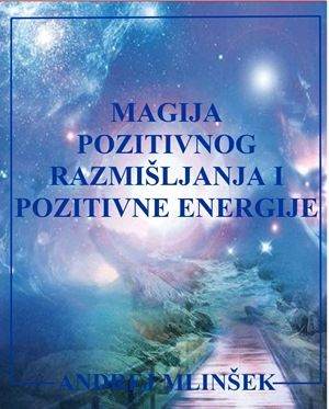 Andrej Mlinšek: Magija pozitivnog razmišljanja i pozitivne energije