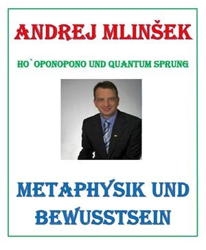 Andrej Mlinšek: Metaphysik und Bewusstsein
