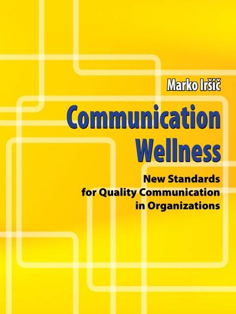 Marko Iršič: Communication Wellness:  new standards for quality communication in organizations