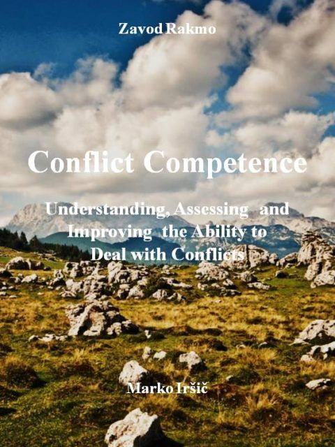 Marko Iršič: Conflict competence: understanding, assessing and improving the ability to deal with conflicts