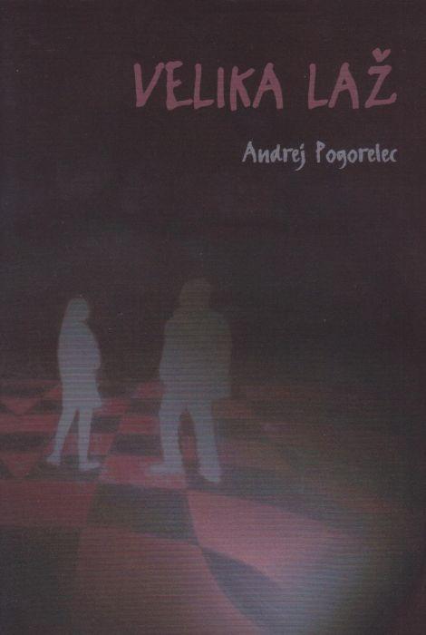Andrej Pogorelec: Velika laž