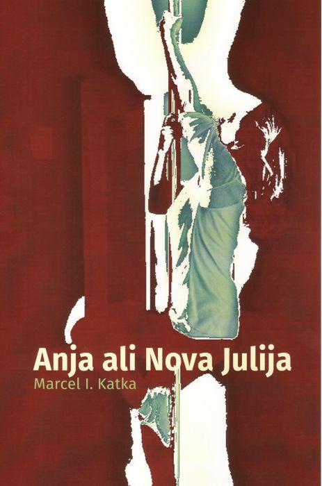 Marcel I. Katka: Anja ali Nova Julija