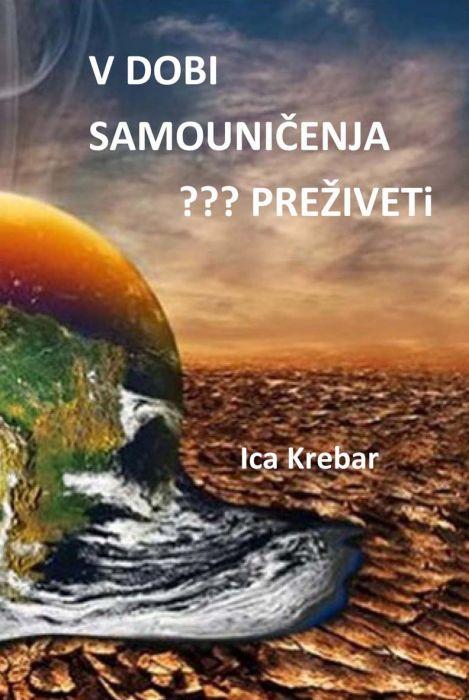 Ica Krebar: V dobi samouničenja ...preživeti