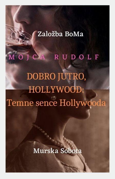 Mojca Rudolf: DOBRO JUTRO, HOLLYWOOD: Temne sence Hollywooda