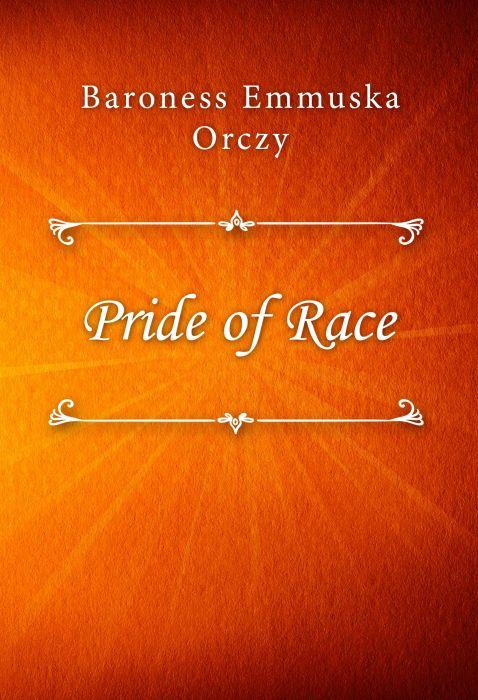 Baroness Emmuska Orczy: Pride of Race