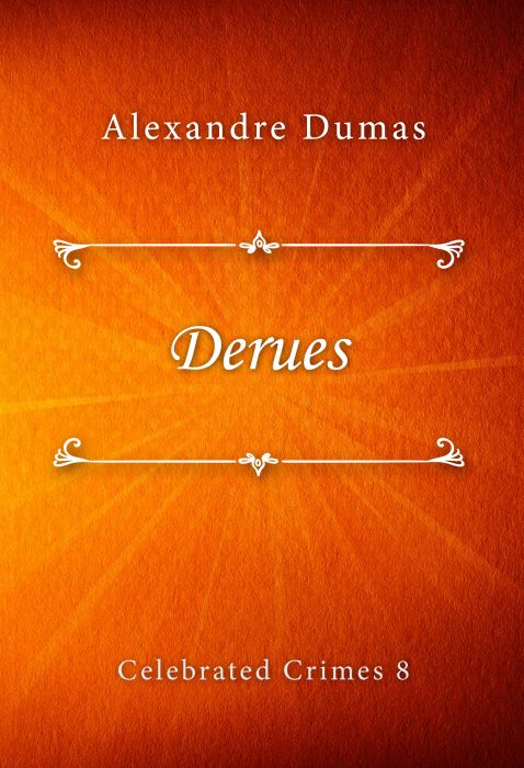 Alexandre Dumas: Derues (Celebrated Crimes #8)