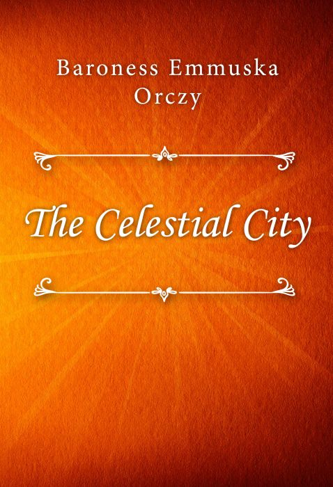 Baroness Emmuska Orczy: The Celestial City