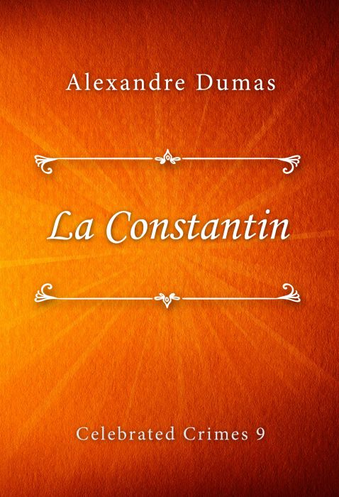 Alexandre Dumas: La Constantin (Celebrated Crimes #9)