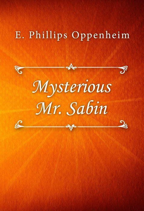 E. Phillips Oppenheim: Mysterious Mr. Sabin