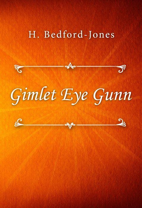 H. Bedford-Jones: Gimlet Eye Gunn