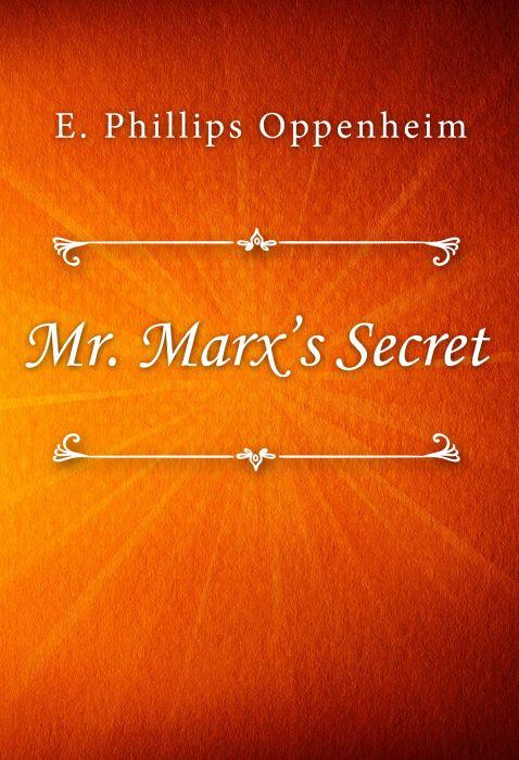 E. Phillips Oppenheim: Mr. Marx's Secret