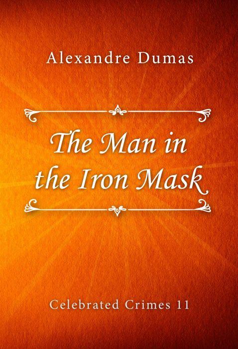 Alexandre Dumas: The Man in the Iron Mask (Celebrated Crimes #11)