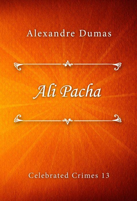 Alexandre Dumas: Ali Pacha (Celebrated Crimes #13)
