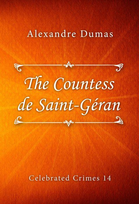 Alexandre Dumas: The Countess de Saint-Géran (Celebrated Crimes #14)
