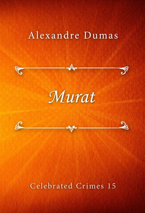 Alexandre Dumas: Murat (Celebrated Crimes #15)