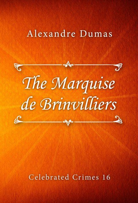 Alexandre Dumas: The Marquise de Brinvilliers (Celebrated Crimes #16)