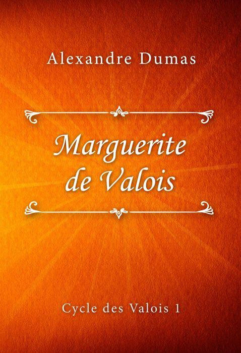 Alexandre Dumas: Marguerite de Valois (Cycle des Valois #1)
