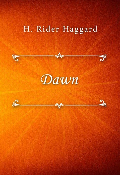H. Rider Haggard: Dawn
