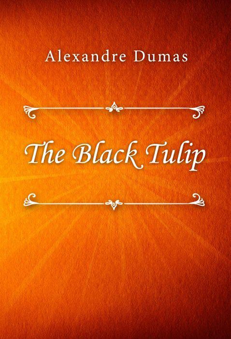 Alexandre Dumas: The Black Tulip