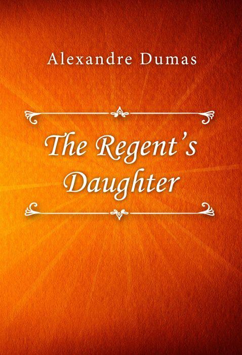 Alexandre Dumas: The Regent's Daughter