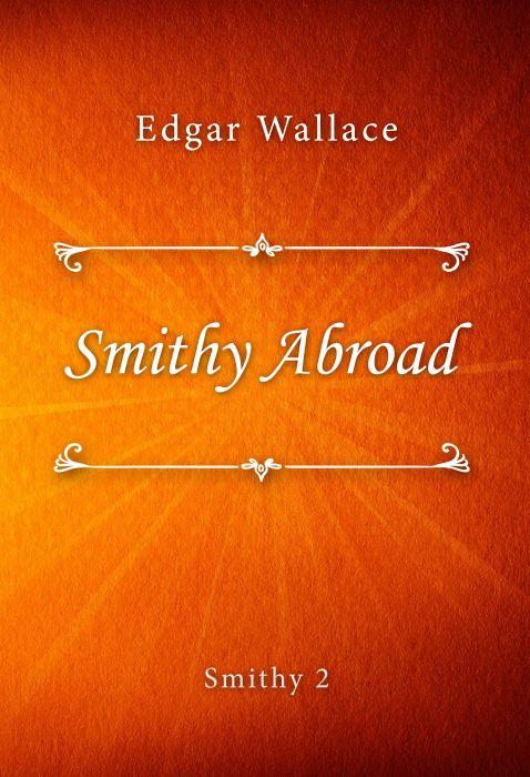 Edgar Wallace: Smithy Abroad (Smithy #2)