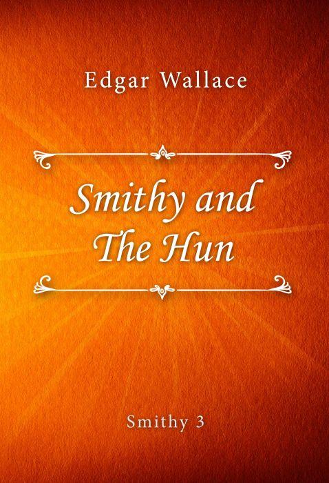 Edgar Wallace: Smithy and The Hun (Smithy #3)