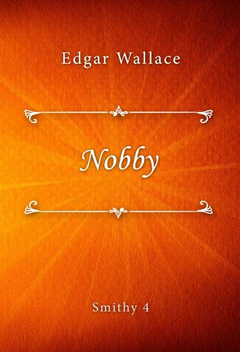 Edgar Wallace: Nobby (Smithy #4)