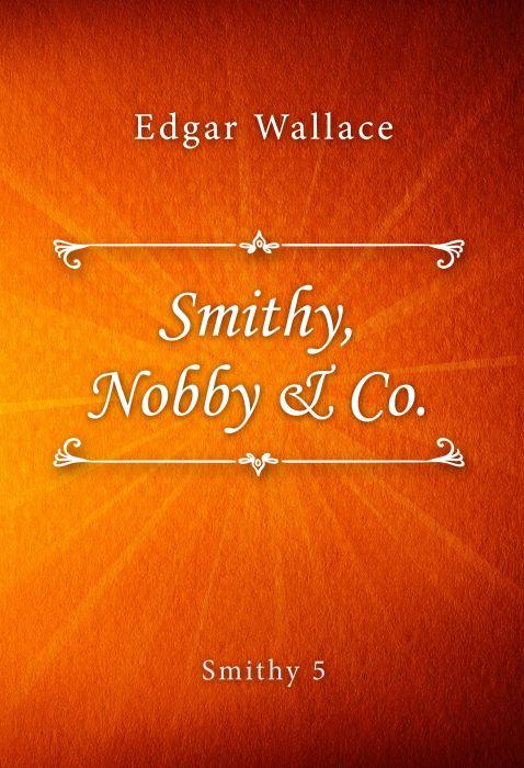 Edgar Wallace: Smithy, Nobby & Co. (Smithy #5)