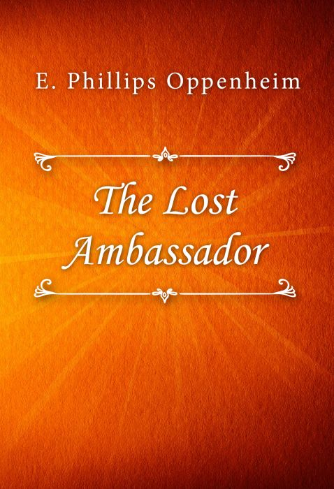 E. Phillips Oppenheim: The Lost Ambassador