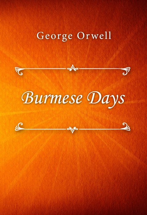 George Orwell: Burmese Days