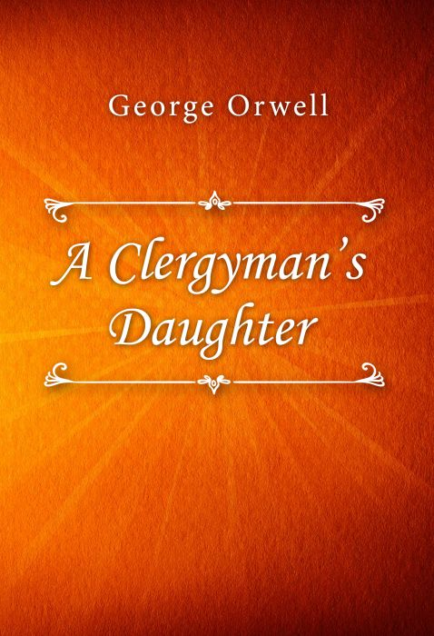George Orwell: A Clergyman's Daughter
